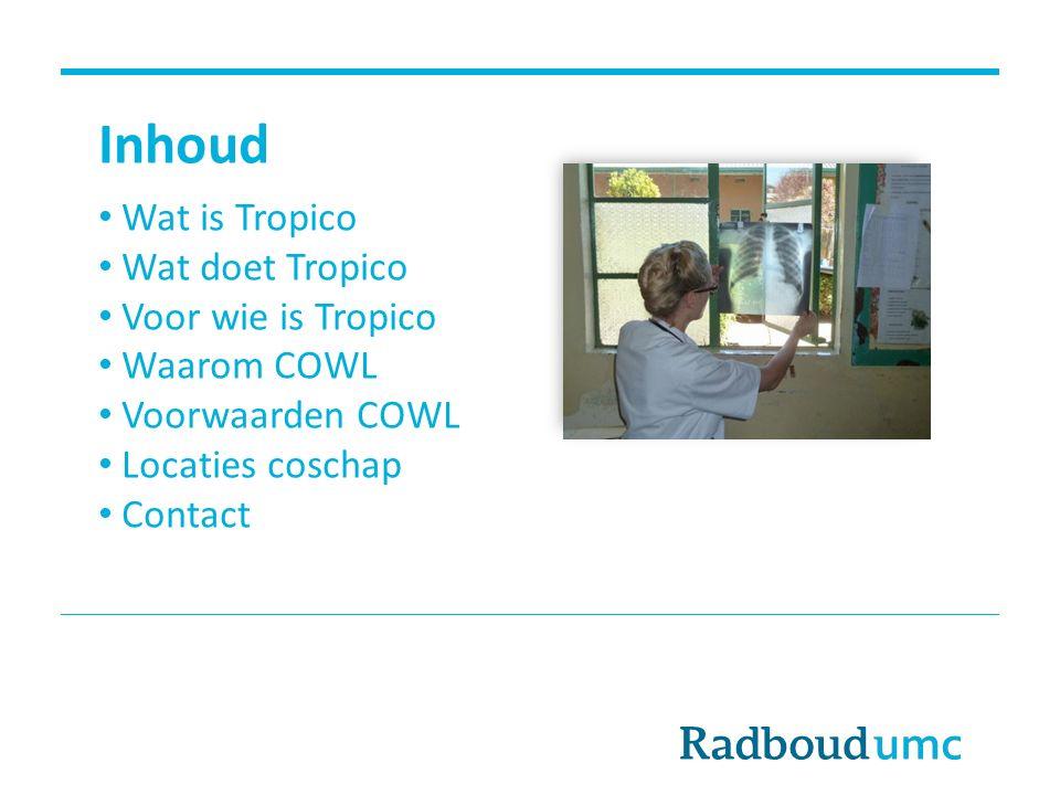 Inhoud Wat is Tropico Wat doet Tropico Voor wie is Tropico Waarom COWL Voorwaarden COWL Locaties coschap Contact