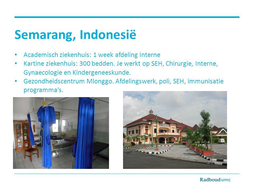 Semarang, Indonesië Academisch ziekenhuis: 1 week afdeling Interne Kartine ziekenhuis: 300 bedden. Je werkt op SEH, Chirurgie, Interne, Gynaecologie e