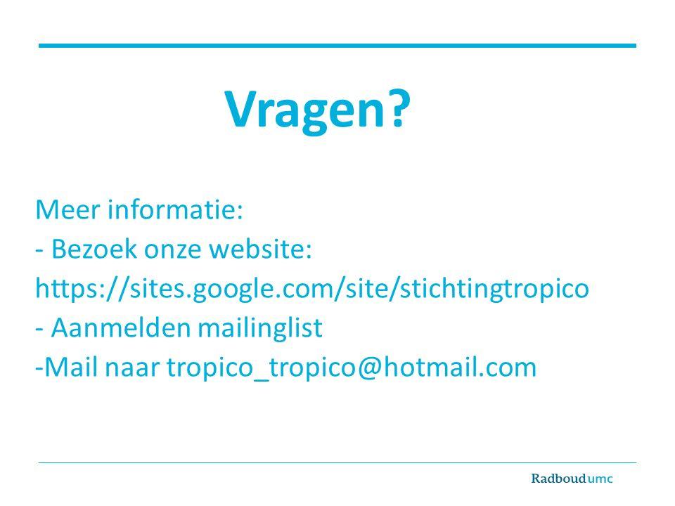 Vragen? Meer informatie: - Bezoek onze website: https://sites.google.com/site/stichtingtropico - Aanmelden mailinglist -Mail naar tropico_tropico@hotm
