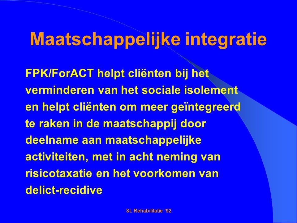 St. Rehabilitatie '92 Maatschappelijke integratie FPK/ForACT helpt cliënten bij het verminderen van het sociale isolement en helpt cliënten om meer ge