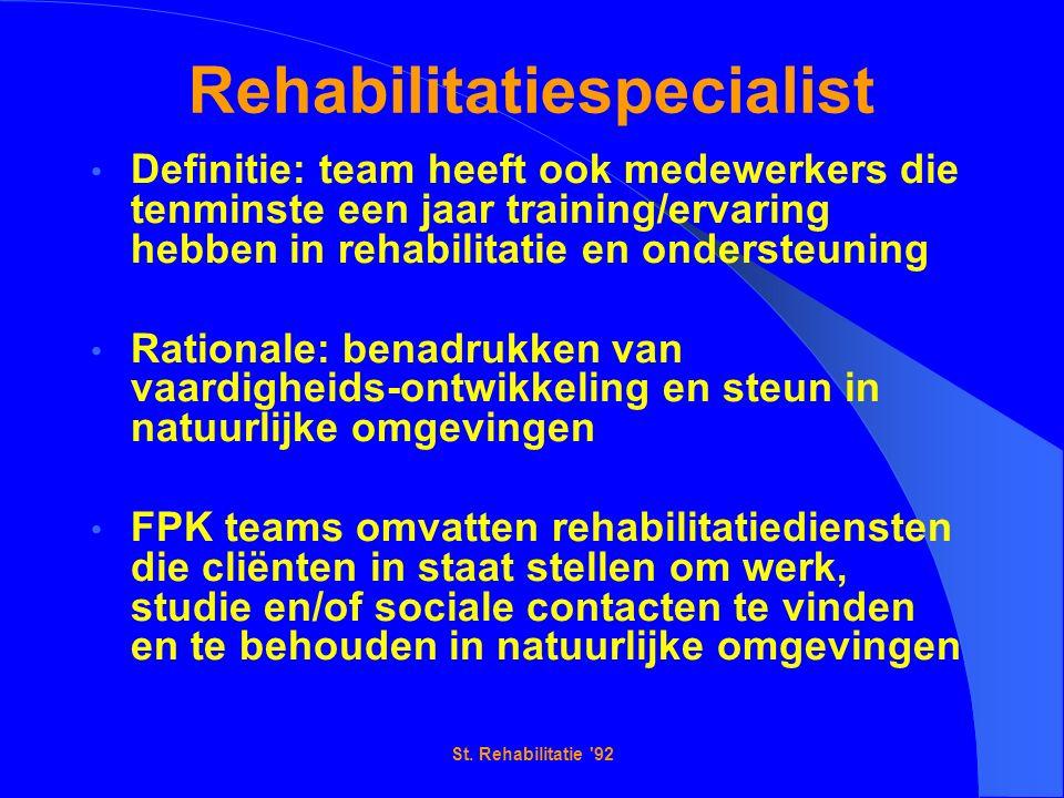 St. Rehabilitatie '92 Rehabilitatiespecialist Definitie: team heeft ook medewerkers die tenminste een jaar training/ervaring hebben in rehabilitatie e