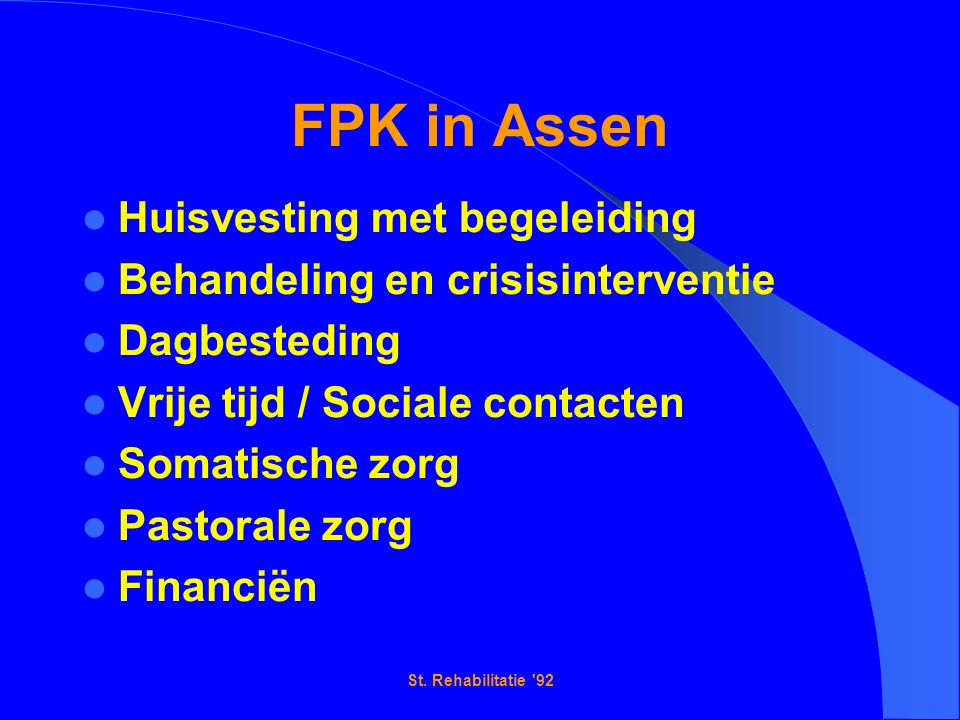 FPK in Assen Huisvesting met begeleiding Behandeling en crisisinterventie Dagbesteding Vrije tijd / Sociale contacten Somatische zorg Pastorale zorg Financiën