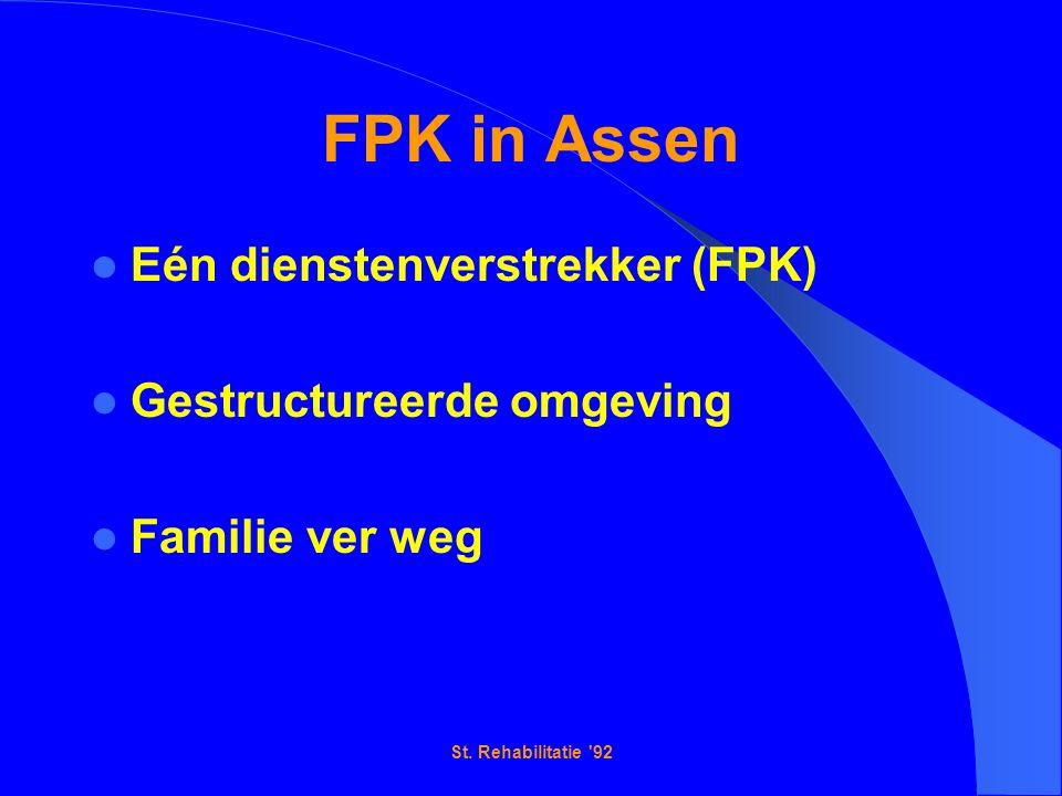 St. Rehabilitatie '92 FPK in Assen Eén dienstenverstrekker (FPK) Gestructureerde omgeving Familie ver weg