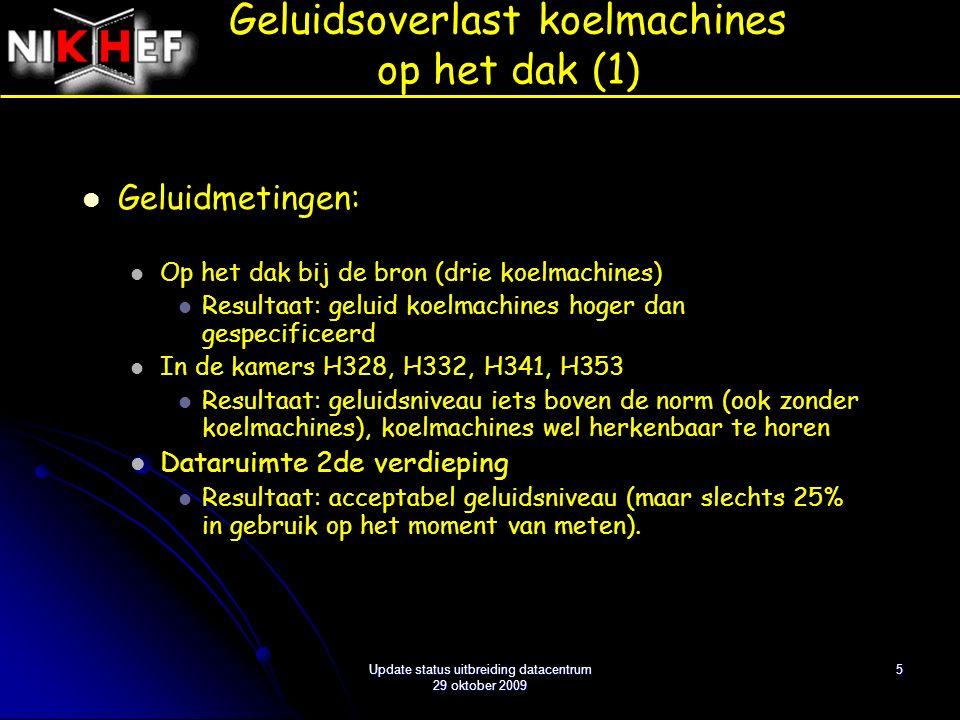5 Geluidmetingen: Op het dak bij de bron (drie koelmachines) Resultaat: geluid koelmachines hoger dan gespecificeerd In de kamers H328, H332, H341, H353 Resultaat: geluidsniveau iets boven de norm (ook zonder koelmachines), koelmachines wel herkenbaar te horen Dataruimte 2de verdieping Resultaat: acceptabel geluidsniveau (maar slechts 25% in gebruik op het moment van meten).
