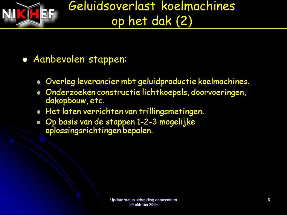 6 Aanbevolen stappen: Overleg leverancier mbt geluidproductie koelmachines. Onderzoeken constructie lichtkoepels, doorvoeringen, dakopbouw, etc. Het l