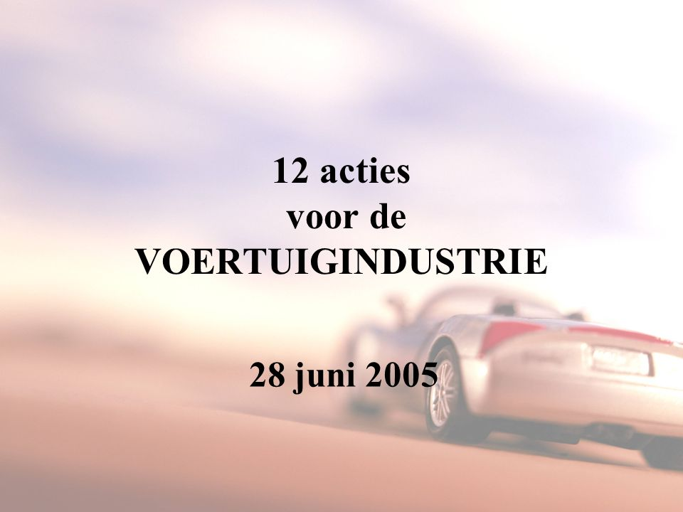 28 juni 2005Taskforce Voertuigindustrie12 Uitdagingen Investeringsbeslissingen op basis van kosten per eenheid product regelgeving sociaal klimaat Dringend competitiviteit versterken om nieuwe investeringen te kunnen aantrekken