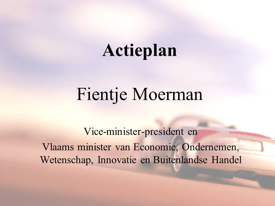 Actieplan Fientje Moerman Vice-minister-president en Vlaams minister van Economie, Ondernemen, Wetenschap, Innovatie en Buitenlandse Handel