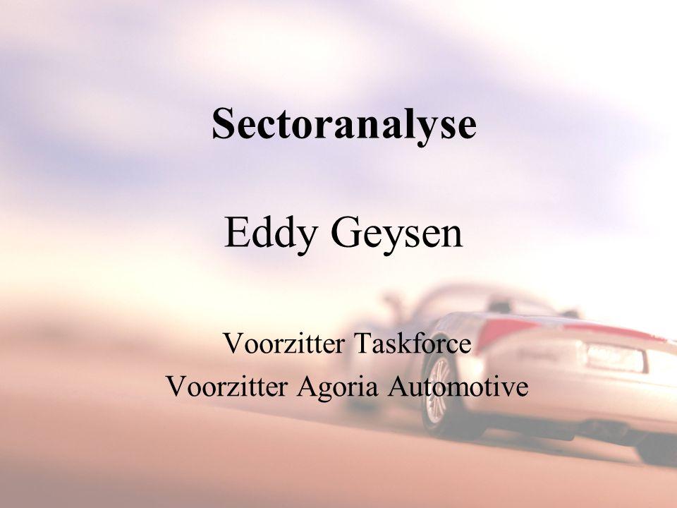 Sectoranalyse Eddy Geysen Voorzitter Taskforce Voorzitter Agoria Automotive