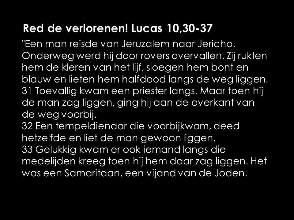Red de verlorenen. Lucas 10,30-37 Een man reisde van Jeruzalem naar Jericho.