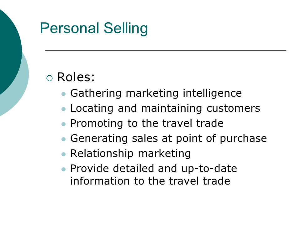  Roles: Gathering marketing intelligence Locating and maintaining customers Promoting to the travel trade Generating sales at point of purchase Relationship marketing Provide detailed and up-to-date information to the travel trade Personal Selling