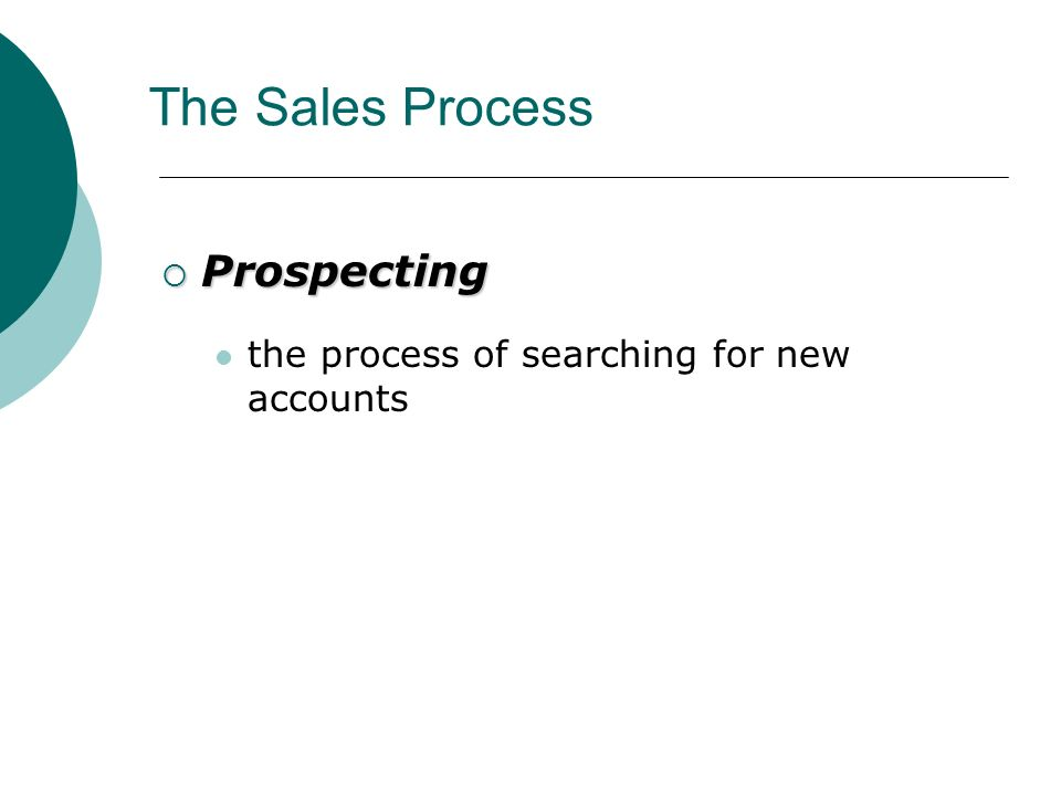  Prospecting the process of searching for new accounts The Sales Process