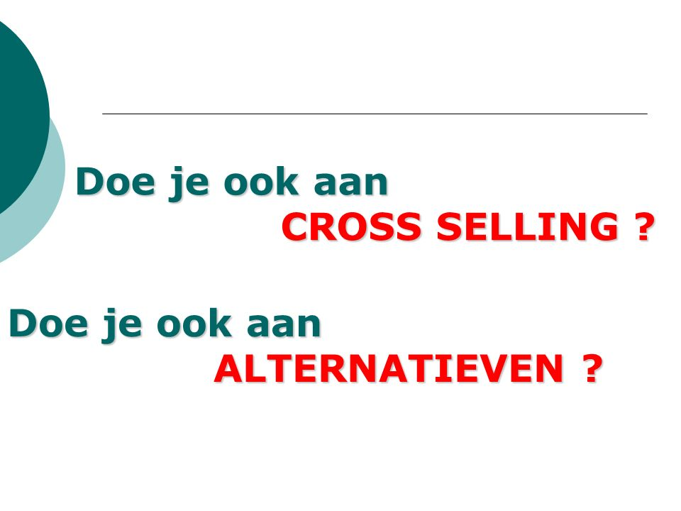 Doe je ook aan CROSS SELLING CROSS SELLING Doe je ook aan ALTERNATIEVEN ALTERNATIEVEN
