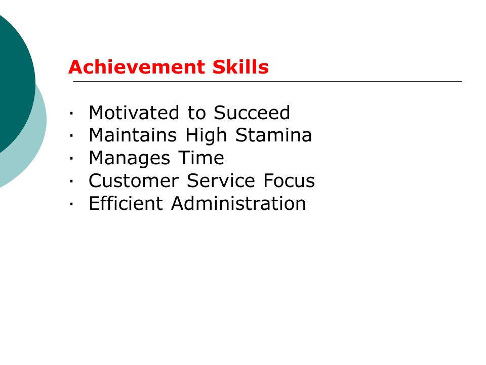 Achievement Skills · Motivated to Succeed · Maintains High Stamina · Manages Time · Customer Service Focus · Efficient Administration