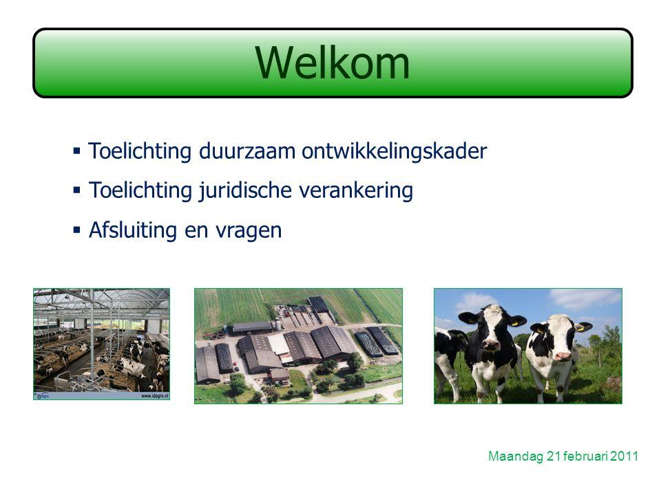 Welkom Maandag 21 februari 2011  Toelichting duurzaam ontwikkelingskader  Toelichting juridische verankering  Afsluiting en vragen