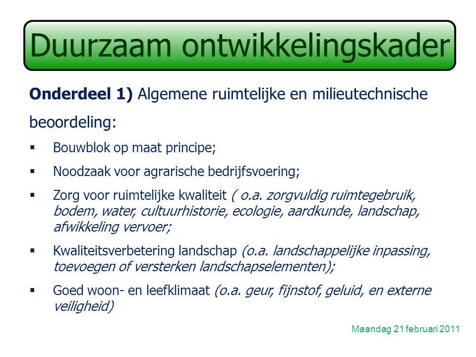 Duurzaam ontwikkelingskader Onderdeel 1) Algemene ruimtelijke en milieutechnische beoordeling:  Bouwblok op maat principe;  Noodzaak voor agrarische bedrijfsvoering;  Zorg voor ruimtelijke kwaliteit ( o.a.