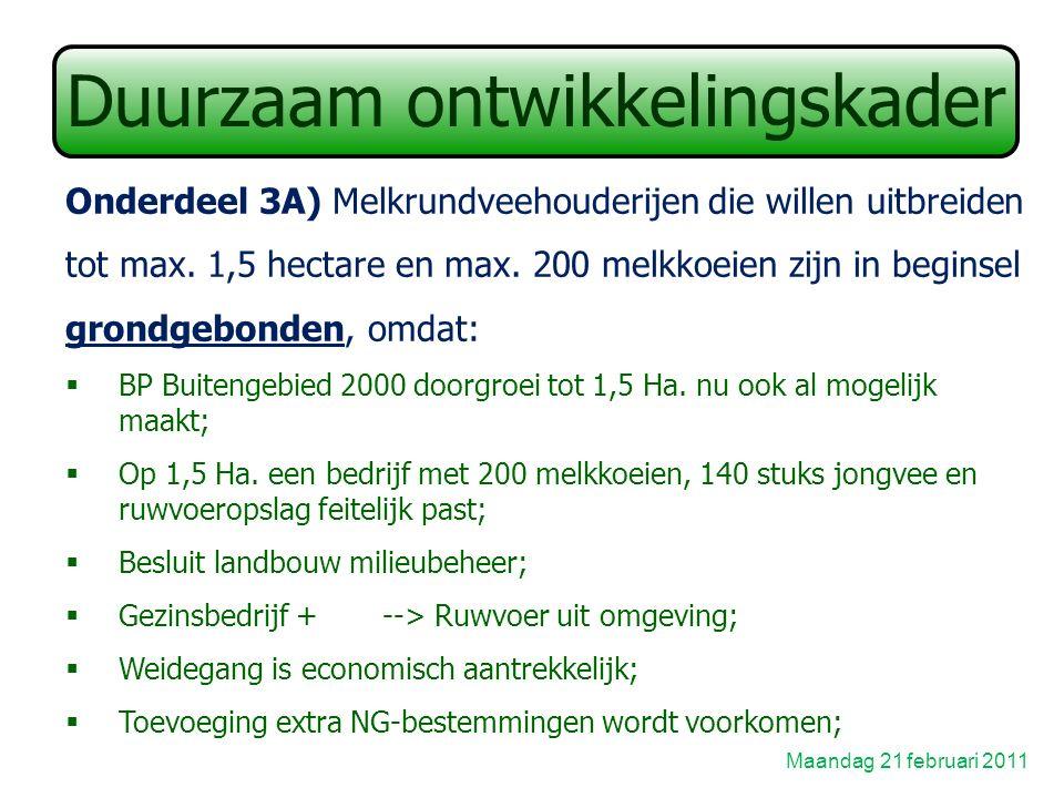 Duurzaam ontwikkelingskader Maandag 21 februari 2011 Onderdeel 3A) Melkrundveehouderijen die willen uitbreiden tot max.