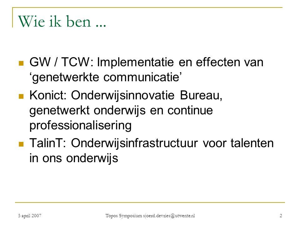 5 april 2007 Topos Symposium sjoerd.devries@utwente.nl 2 Wie ik ben...