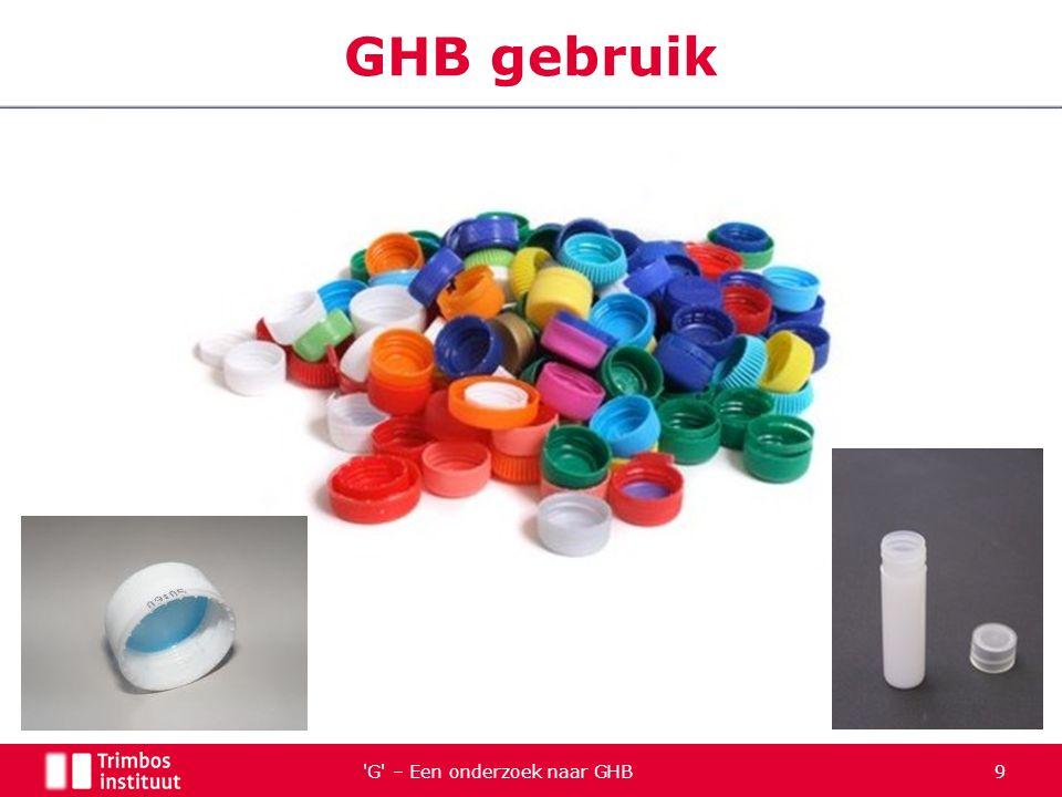 G – Een onderzoek naar GHB 30 Gebruikersgroepen χ 2 = 285.1, p <.001