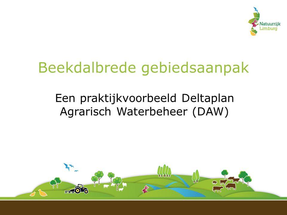 Beekdalbrede gebiedsaanpak Een praktijkvoorbeeld Deltaplan Agrarisch Waterbeheer (DAW)