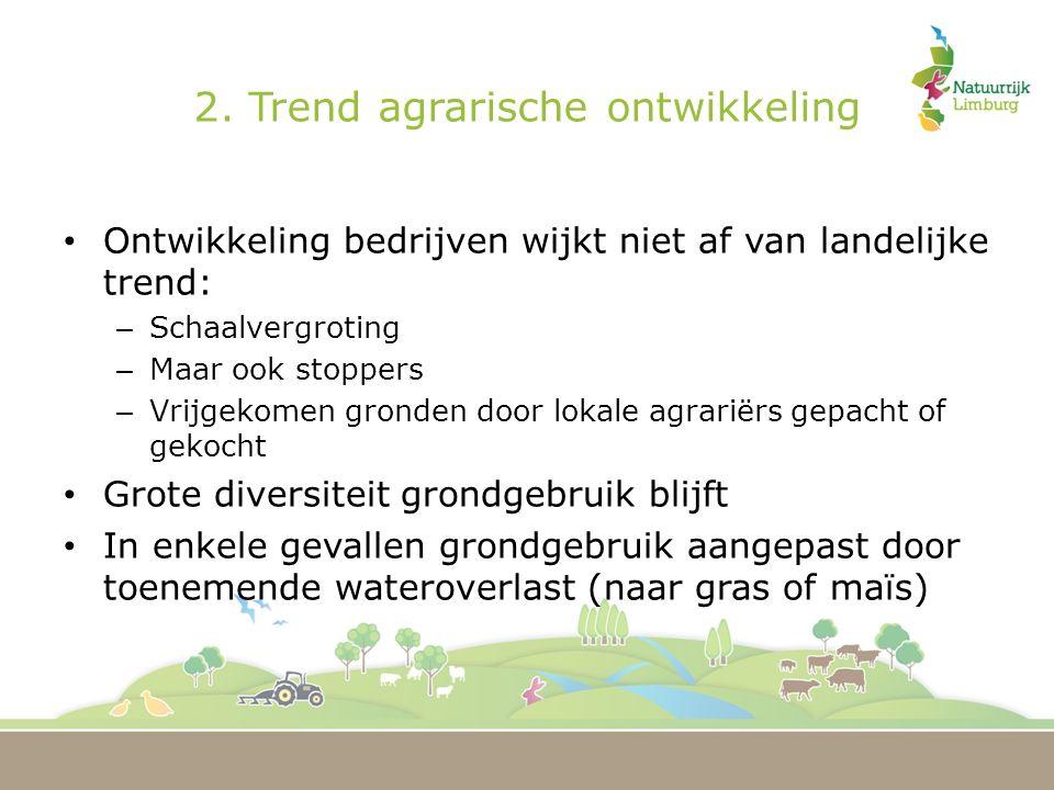 2. Trend agrarische ontwikkeling Ontwikkeling bedrijven wijkt niet af van landelijke trend: – Schaalvergroting – Maar ook stoppers – Vrijgekomen grond