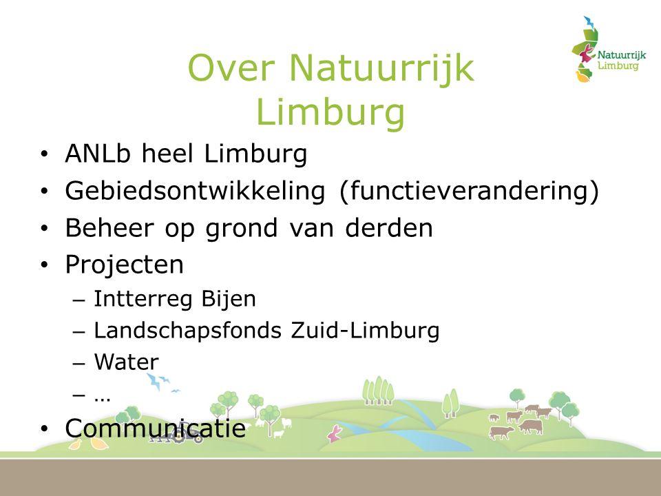 Over Natuurrijk Limburg ANLb heel Limburg Gebiedsontwikkeling (functieverandering) Beheer op grond van derden Projecten – Intterreg Bijen – Landschapsfonds Zuid-Limburg – Water – … Communicatie