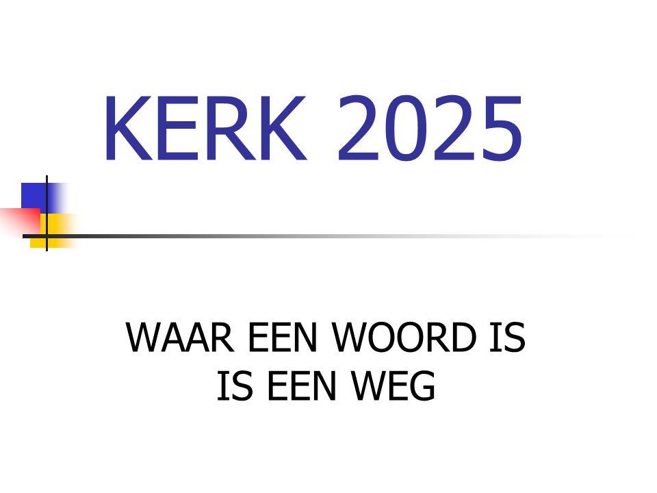 KERK 2025 WAAR EEN WOORD IS IS EEN WEG
