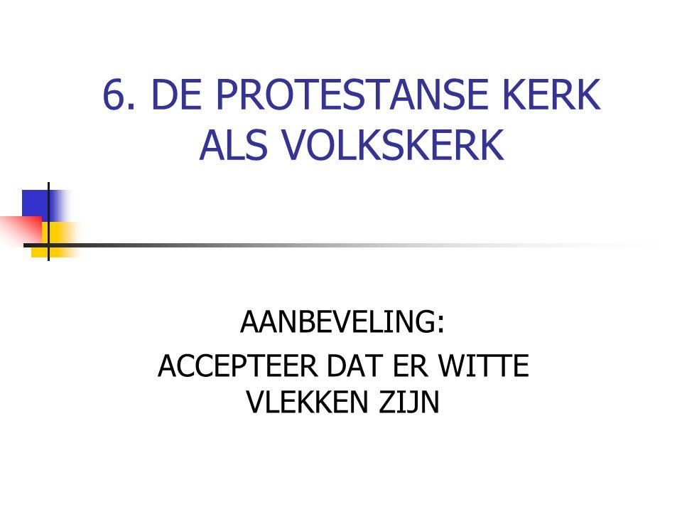 6. DE PROTESTANSE KERK ALS VOLKSKERK AANBEVELING: ACCEPTEER DAT ER WITTE VLEKKEN ZIJN