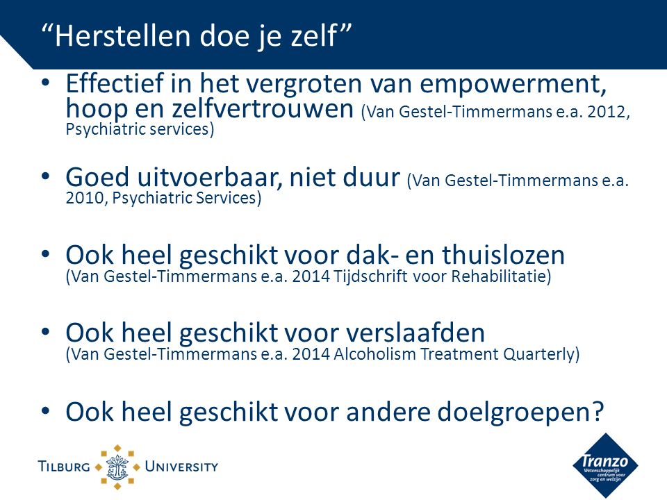 Effectief in het vergroten van empowerment, hoop en zelfvertrouwen (Van Gestel-Timmermans e.a. 2012, Psychiatric services) Goed uitvoerbaar, niet duur