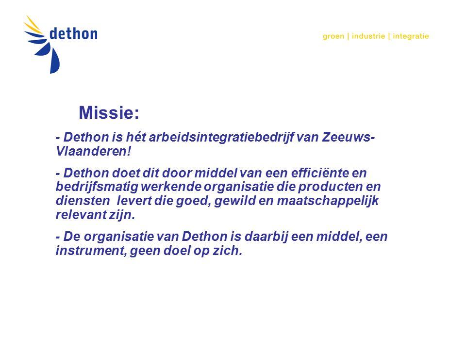 Missie: - Dethon is hét arbeidsintegratiebedrijf van Zeeuws- Vlaanderen.