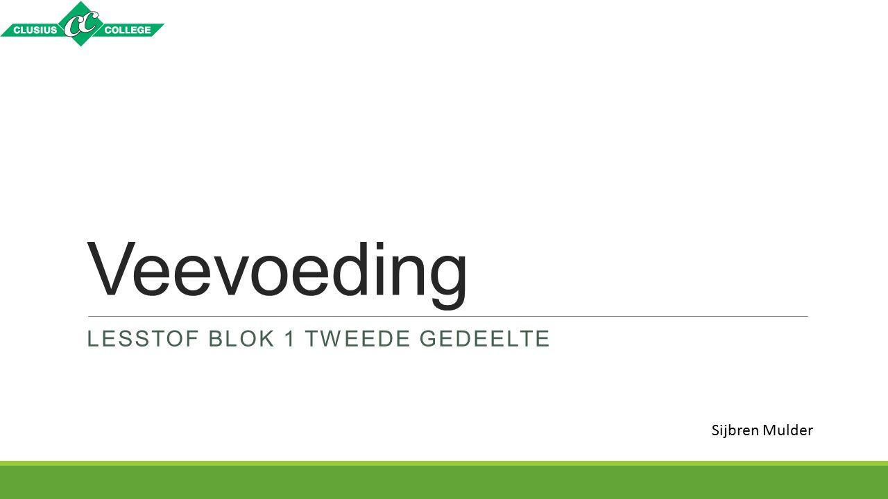 Veevoeding LESSTOF BLOK 1 TWEEDE GEDEELTE Sijbren Mulder