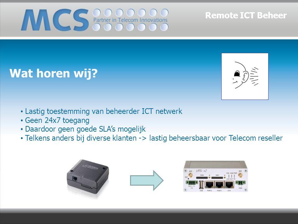 Lastig toestemming van beheerder ICT netwerk Geen 24x7 toegang Daardoor geen goede SLA's mogelijk Telkens anders bij diverse klanten -> lastig beheersbaar voor Telecom reseller Wat horen wij.