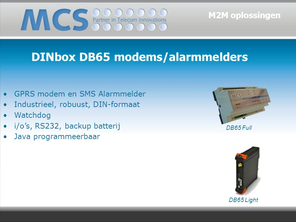 DINbox DB65 modems/alarmmelders GPRS modem en SMS Alarmmelder Industrieel, robuust, DIN-formaat Watchdog i/o's, RS232, backup batterij Java programmeerbaar M2M oplossingen DB65 Full DB65 Light
