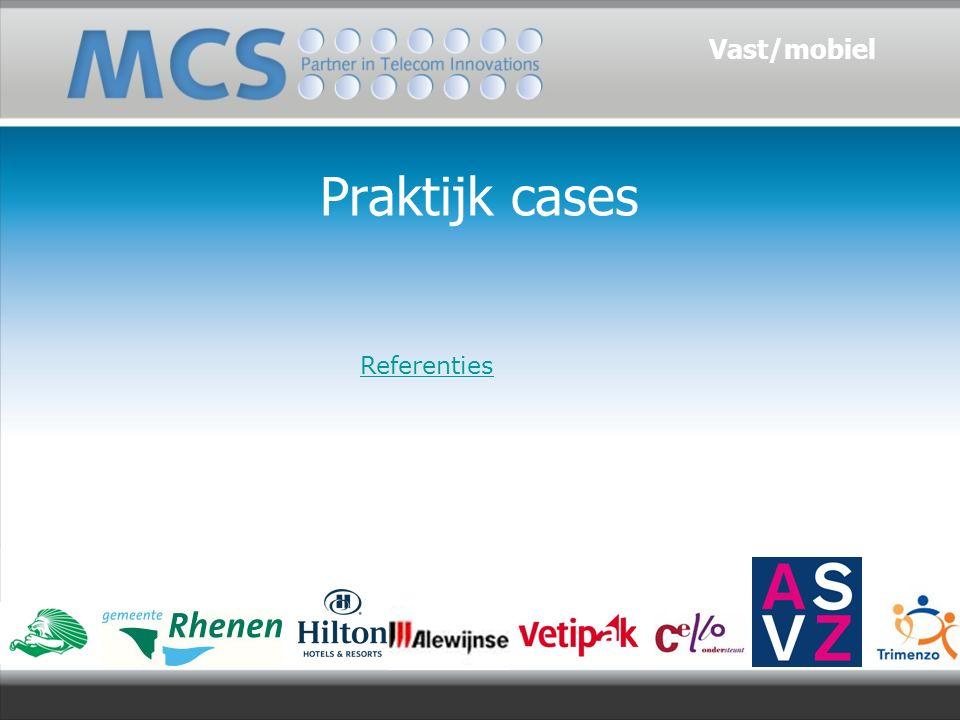 Praktijk cases Referenties Vast/mobiel