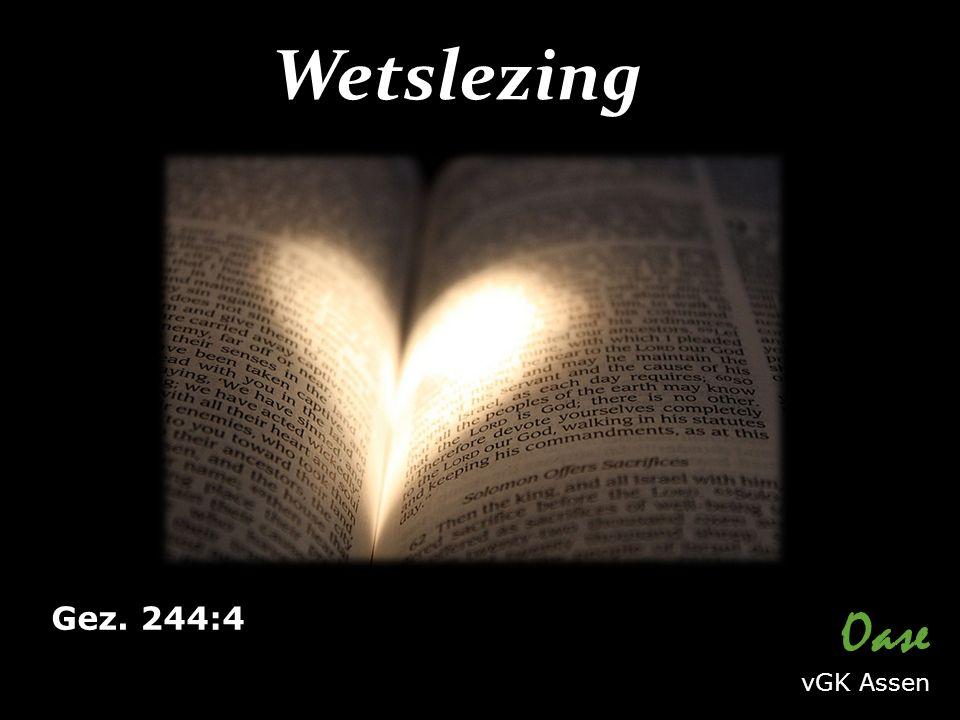 Wetslezing Oase vGK Assen Gez. 244:4