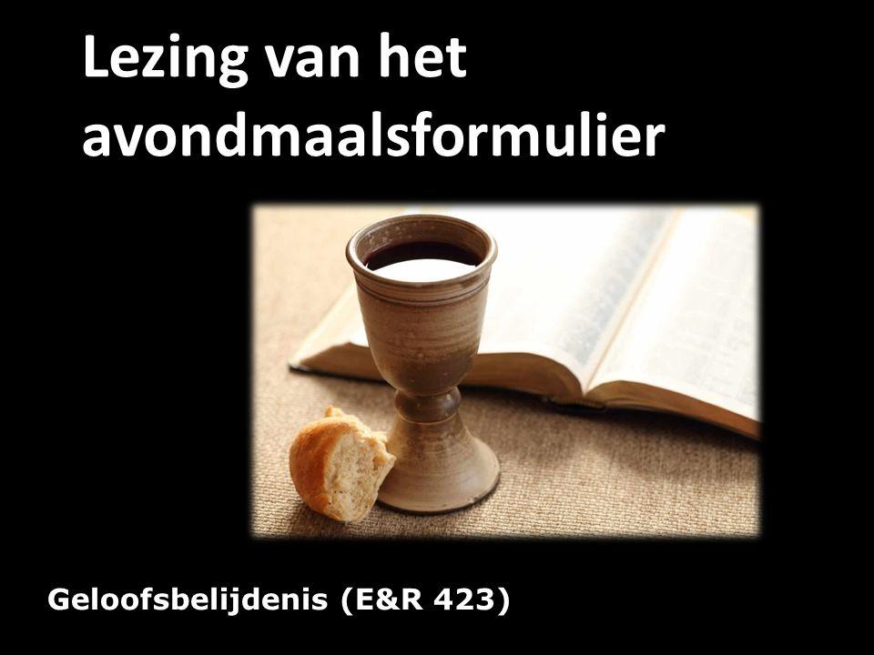 Geloofsbelijdenis (E&R 423) Lezing van het avondmaalsformulier
