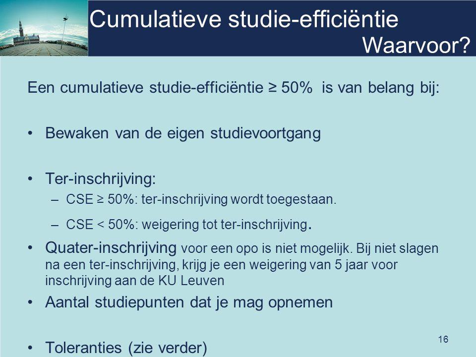 16 Cumulatieve studie-efficiëntie Een cumulatieve studie-efficiëntie ≥ 50% is van belang bij: Bewaken van de eigen studievoortgang Ter-inschrijving: –