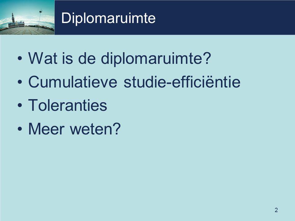 2 Diplomaruimte Wat is de diplomaruimte? Cumulatieve studie-efficiëntie Toleranties Meer weten?