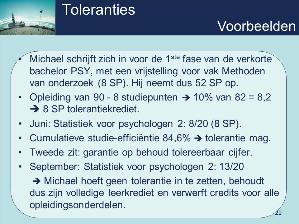 22 Toleranties Michael schrijft zich in voor de 1 ste fase van de verkorte bachelor PSY, met een vrijstelling voor vak Methoden van onderzoek (8 SP).