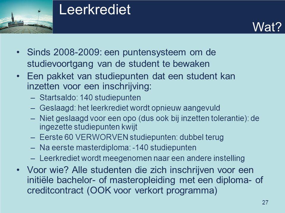 27 Leerkrediet Sinds 2008-2009: een puntensysteem om de studievoortgang van de student te bewaken Een pakket van studiepunten dat een student kan inze