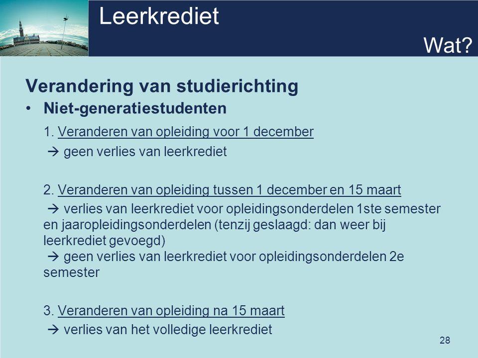 28 Leerkrediet Verandering van studierichting Niet-generatiestudenten 1. Veranderen van opleiding voor 1 december  geen verlies van leerkrediet 2. Ve