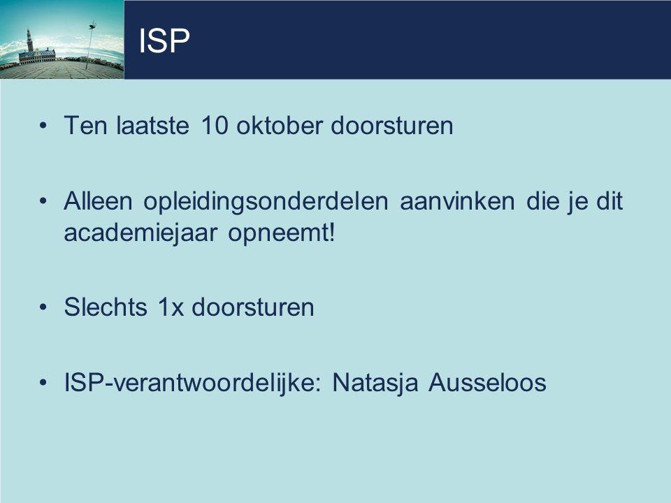 ISP Ten laatste 10 oktober doorsturen Alleen opleidingsonderdelen aanvinken die je dit academiejaar opneemt! Slechts 1x doorsturen ISP-verantwoordelij