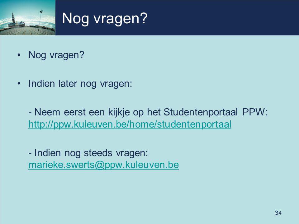 Nog vragen? Indien later nog vragen: - Neem eerst een kijkje op het Studentenportaal PPW: http://ppw.kuleuven.be/home/studentenportaal http://ppw.kule