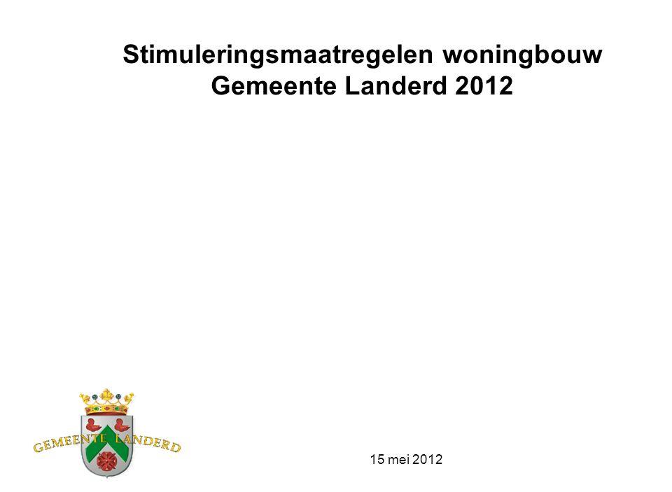 15 mei 2012 Stimuleringsmaatregelen woningbouw Gemeente Landerd 2012