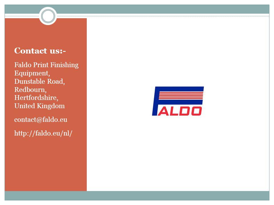 Contact us:- Faldo Print Finishing Equipment, Dunstable Road, Redbourn, Hertfordshire, United Kingdom contact@faldo.eu http://faldo.eu/nl/