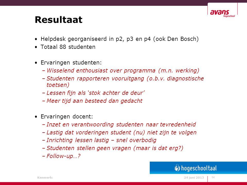 Kenmerk: 24 juni 2013 Resultaat Helpdesk georganiseerd in p2, p3 en p4 (ook Den Bosch) Totaal 88 studenten Ervaringen studenten: –Wisselend enthousiast over programma (m.n.