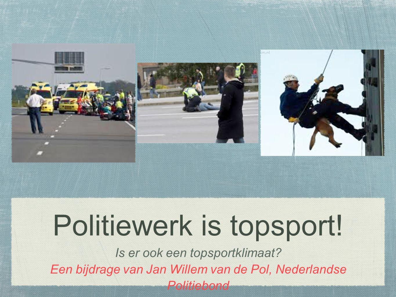 Politiewerk is topsport. Is er ook een topsportklimaat.