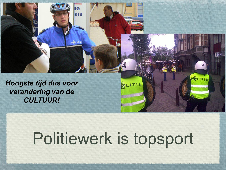 Politiewerk is topsport Hoogste tijd dus voor verandering van de CULTUUR!