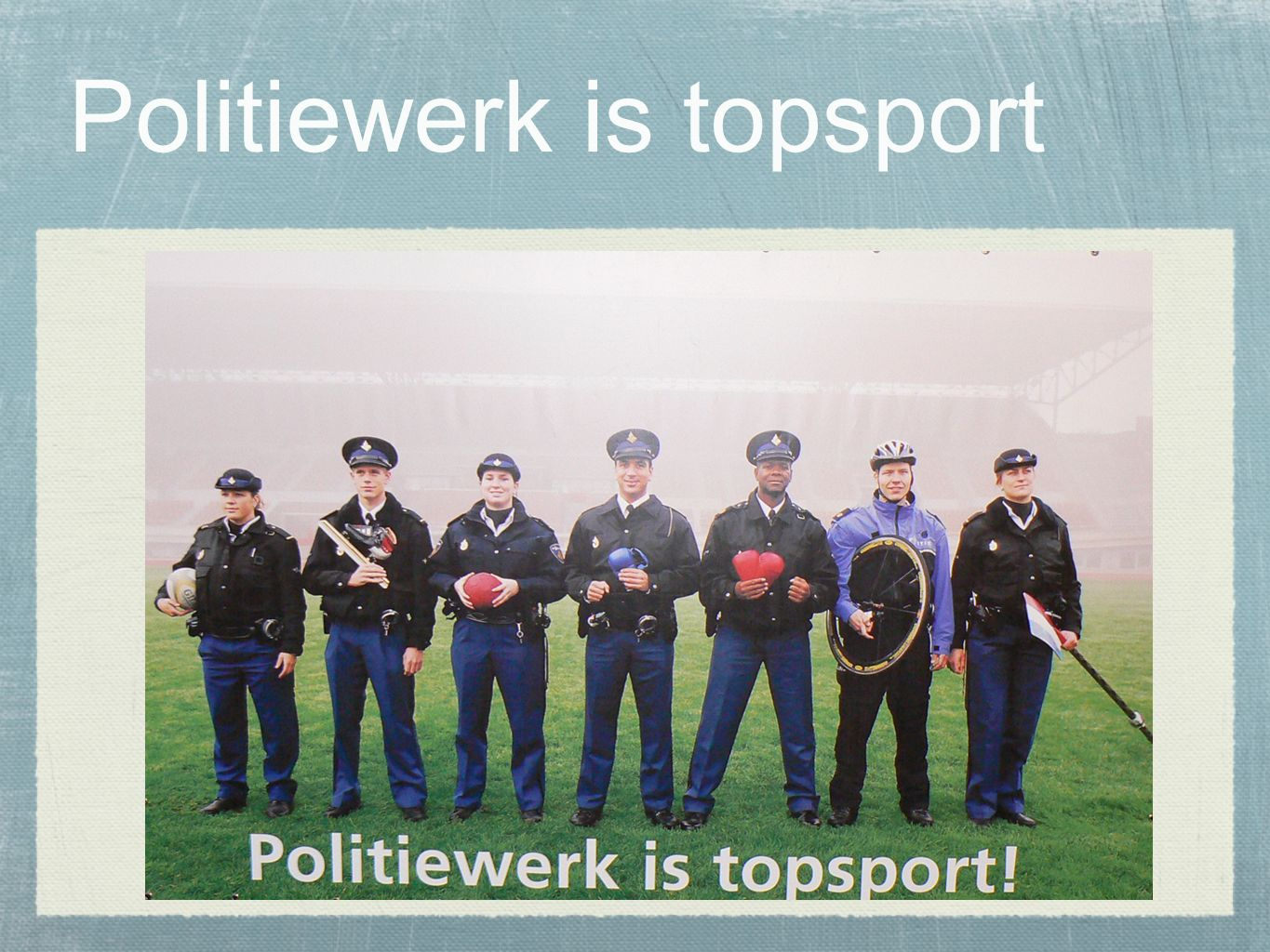 Politiewerk is topsport tekst