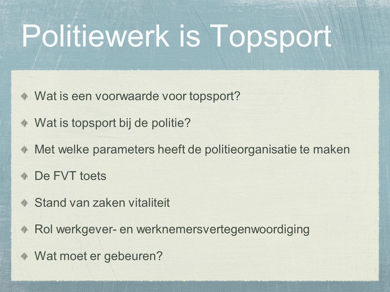 Politiewerk is Topsport Wat is een voorwaarde voor topsport.
