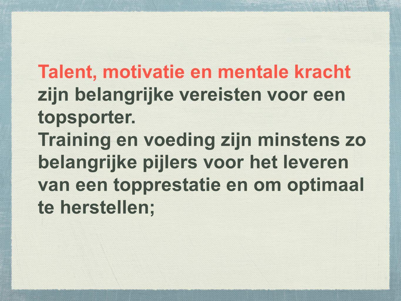 Talent, motivatie en mentale kracht zijn belangrijke vereisten voor een topsporter.